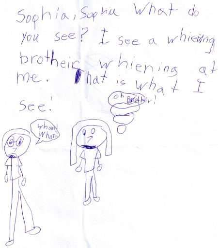 """""""Sophia, Sophia, what do you see? I see a whining brother whining at me. That is what I see."""""""